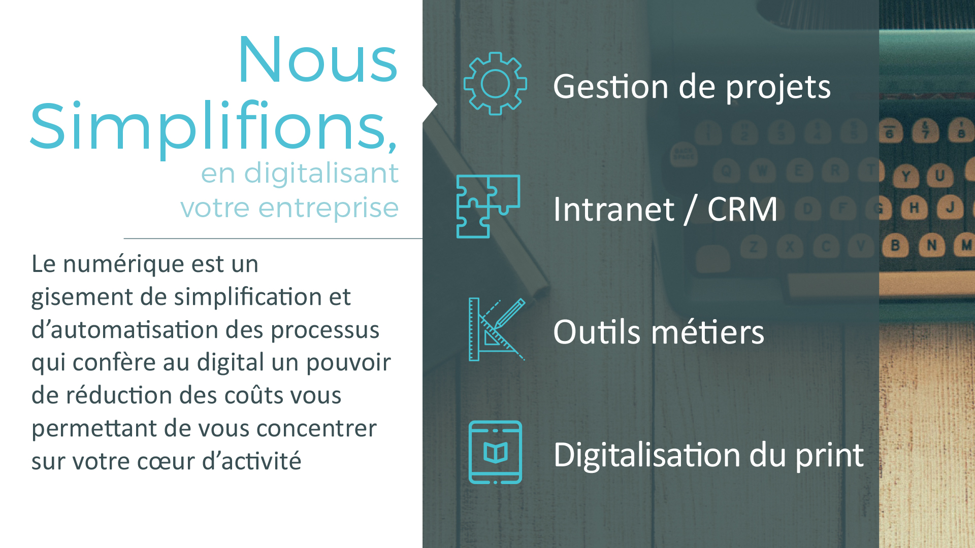 Nous Simplifions, en digitalisant votre entreprise : Gestion de projets - Intranet/CRM - Outils métiers - Digitalisation du print